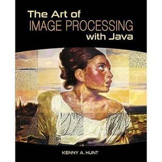 The Art of Image Processing with Java  by  Kenny A. Hunt