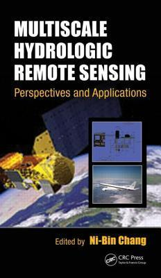 Multiscale Hydrologic Remote Sensing: Perspectives and Applications  by  Ni-Bin Chang