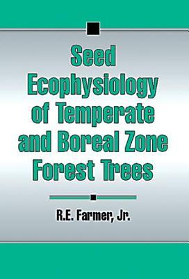 Seed Ecophysiology of Temperate and Boreal Zone Forest Trees Robert E. Farmer
