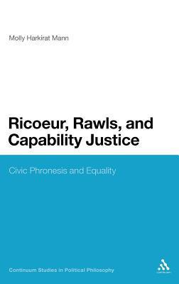 Ricoeur, Rawls, and Capability Justice: Civic Phronesis and Equality Molly Harkirat Mann
