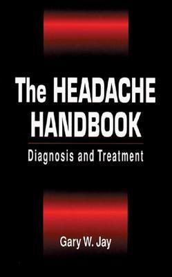 The Headache Handbook: Diagnosis And Treatment Gary W. Jay