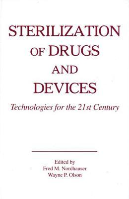 Sterilization of Drugs and Devices: Technologies for the 21st Century  by  Fred M. Nordhauser