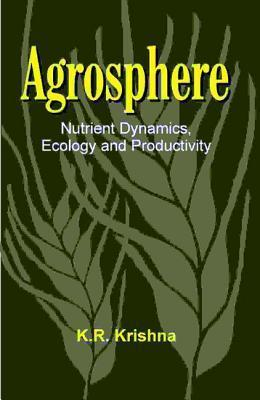 Agrosphere: Nutrient Dynamics, Ecology and Productivity K.R. Krishna