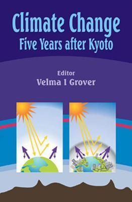 Climate Change: Five Years After Kyoto Velma I. Grover