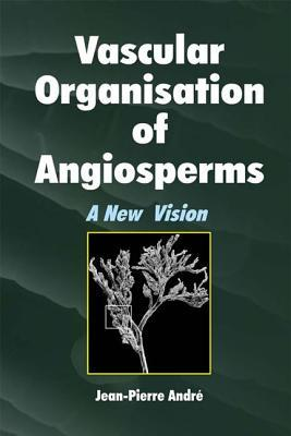 Vascular Organization of Angiosperms: A New Vision Jean-Pierre Andre