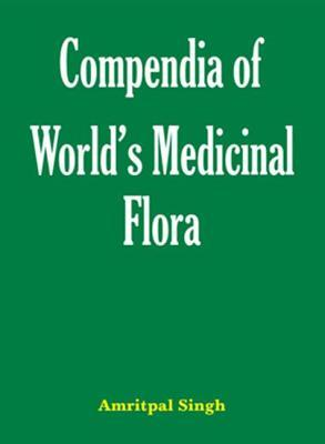 Compendia of Worlds Medicinal Flora  by  Amritpal Singh