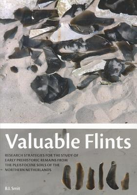 Valuable Flints: Research Strategies for the Study of Early Prehistoric Remains from the Pleistocene Soils of the Northern Netherlands Bjørn Ivar Smit