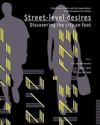 Street-Level Desires, Discovering the City on Foot: Pedestrian Mobility and the Regeneration of the European City Centre  by  Frank van der Hoeven