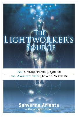 The Lightworkers Source: An Enlightening Guide to Awaken the Power Within  by  Sahvanna Arienta