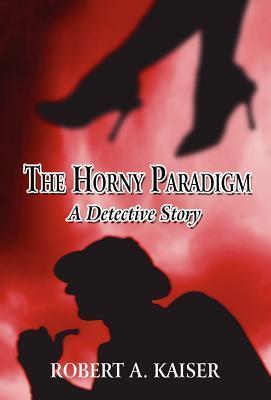 The Horny Paradigm: A Detective Story Robert A. Kaiser
