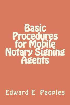 Basic Procedures for Mobile Notary Signing Agents  by  Edward E. Peoples