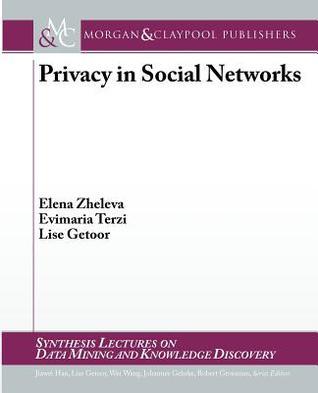 Privacy in Social Networks  by  Elena Zheleva