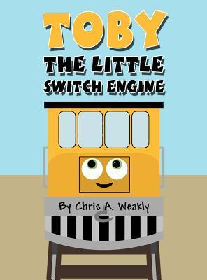 Toby the Little Switch Engine  by  Chris A. Weakly