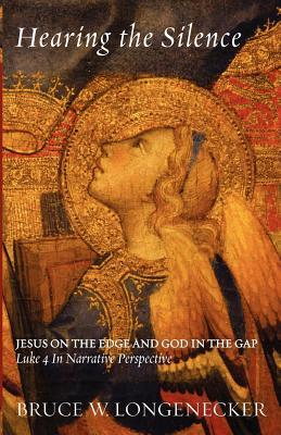Hearing the Silence: Jesus on the Edge and God in the Gap--Luke 4 in Narrative Perspective Bruce W. Longenecker