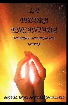 La Piedra Encantada: Un Ngel, Una Princesa Novela  by  Miguel Ángel Mondragón Calleja