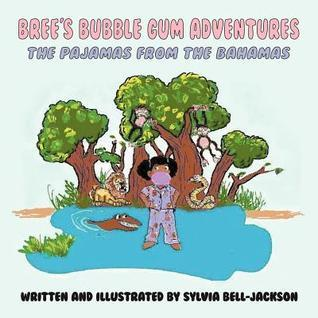 Brees Bubble Gum Adventures: The Pajamas from the Bahamas  by  Sylvia Bell-Jackson