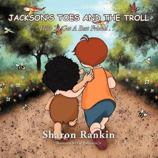 Jacksons Toes and the Troll: How to Get a Best Friend . . .  by  Sharon Rankin