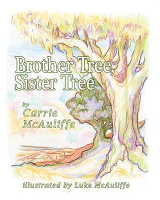 Brother Tree, Sister Tree  by  Carrie McAuliffe
