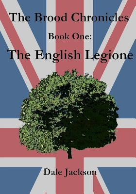 The English Legione (The Brood Chronicles, #1) Dale Jackson