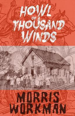 Howl of a Thousand Winds Morris Workman