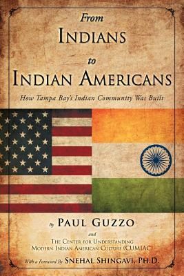 From Indians to Indian Americans: How Tampa Bays Indian Community Was Built  by  Paul Guzzo