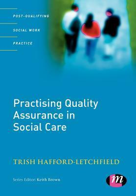 Practising Quality Assurance in Social Care Trish Hafford-letchfield