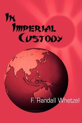 In Imperial Custody  by  F. Randall Whetzel