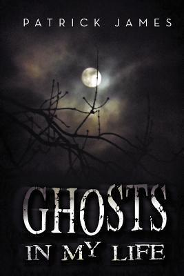 Ghosts in My Life  by  Patrick James