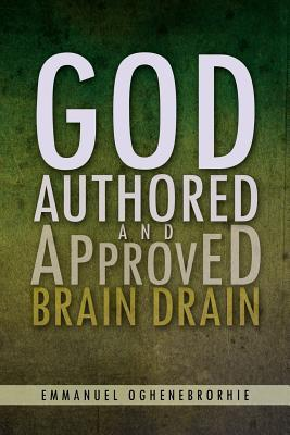 God Authored and Approved Brain Drain  by  Emmanuel Oghenebrorhie