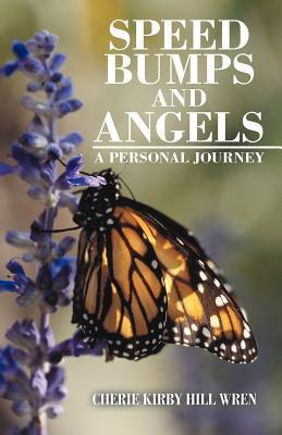 Speed Bumps and Angels: A Personal Journey  by  Cherie Kirby Hill Wren