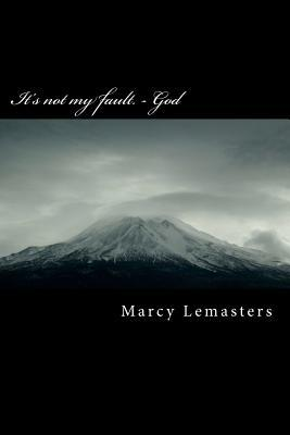 Its Not My Fault. - God Marcy Lemasters