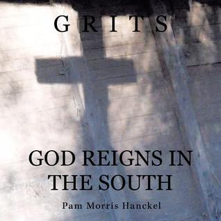 Grits God Reigns in the South Pam Morris Hanckel