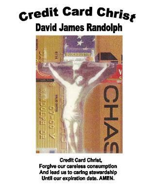 Credit Card Christ: Selected Sermons 1965-2012 David James Randolph