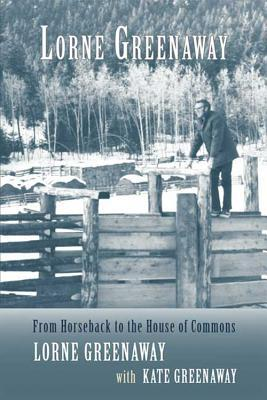 Lorne Greenaway: From Horseback to the House of Commons  by  Lorne Greenaway