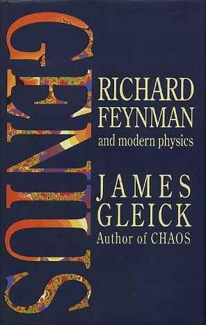 Genius: Richard Feynman And Modern Physics James Gleick