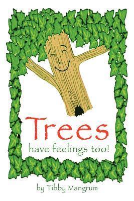 Trees Have Feelings Too! Tibby Mangrum