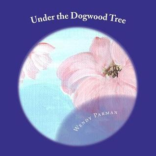 Under the Dogwood Tree Wendy Parman