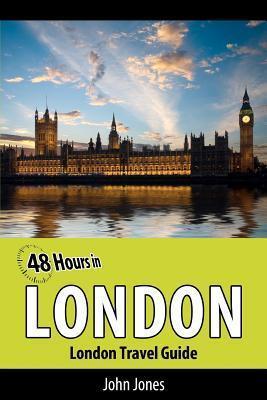 48 Hours in London: London Travel Guide  by  John Jones