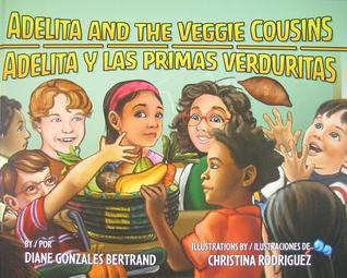 Adelita and the Veggie Cousins/Adelita y Las Primas Verduritas  by  Diane Gonzales Bertrand