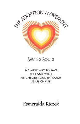 The Adoption Movement: Saving Souls Esmeralda Kiczek