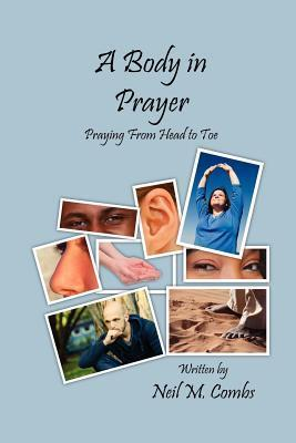 A Body in Prayer  by  Neil Combs