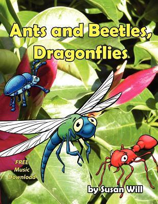 Ants and Beetles, Dragonflies Susan Will