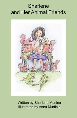 Sharlene and Her Animal Friends  by  Sharlene Merline