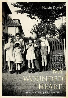 My Wounded Heart: Life of LILLI Jahn Martin Doerry