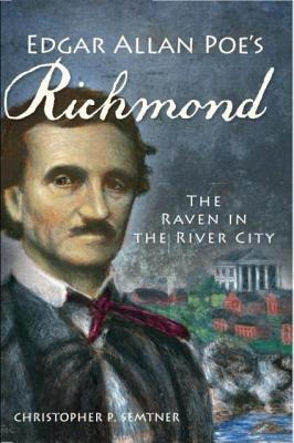 Edgar Allan Poes Richmond: The Raven in the River City  by  Christopher P. Semtner