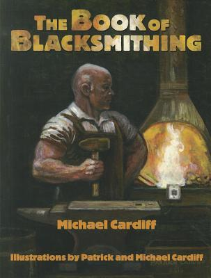 The Book of Blacksmithing  by  Michael Cardiff