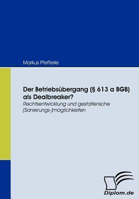 Der Betriebs Bergang ( 613 a Bgb) ALS Dealbreaker? Markus Pfefferle