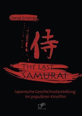 The Last Samurai - Japanische Geschichtsdarstellung Im Popul Ren Kinofilm Daniel Scherrer