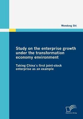 Study on the Enterprise Growth Under the Transformation Economy Environment  by  Wendong Shi
