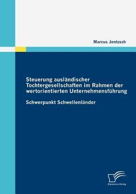 Steuerung Ausl Ndischer Tochtergesellschaften Im Rahmen Der Wertorientierten Unternehmensf Hrung  by  Marcus Jentzsch